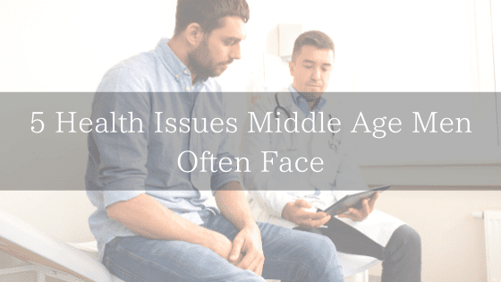 5 Health Issues Middle Age Men Often Face