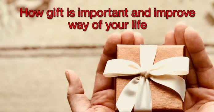 How gift is important and improve way of your life